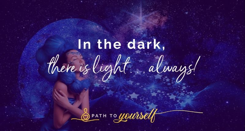 In The Dark, There Is Light…always