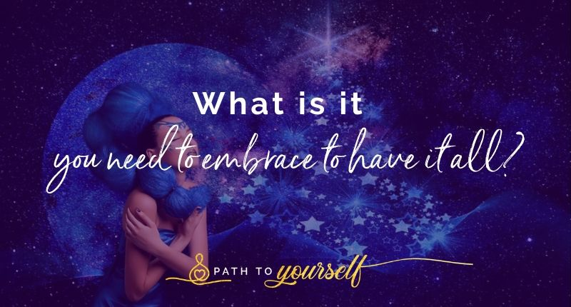 What Is It You Need To Embrace To Have It All